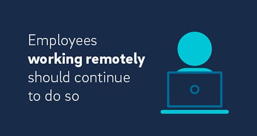 Employees working remotely should continue to do so